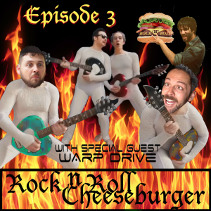 Rock N Roll Cheeseburger podcast Episode 003 with Warp Drive