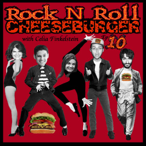 Rock N Roll Cheeseburger Ep 10 with Celia Finkelstein