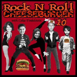 Rock N Roll Cheeseburger Ep 10 with Celia Finkelstein
