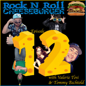 Rock N Roll Cheeseburger Episode Twelve with Vaerie Tosi and Tommy Bechtold