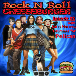 Larry Herweg, drummer for Pelican, joins Tikku Sircar, Dan Lawler, Kyle Duncan Graham & Valerie Tosi for Rock N Roll Cheeseburger Episode 22